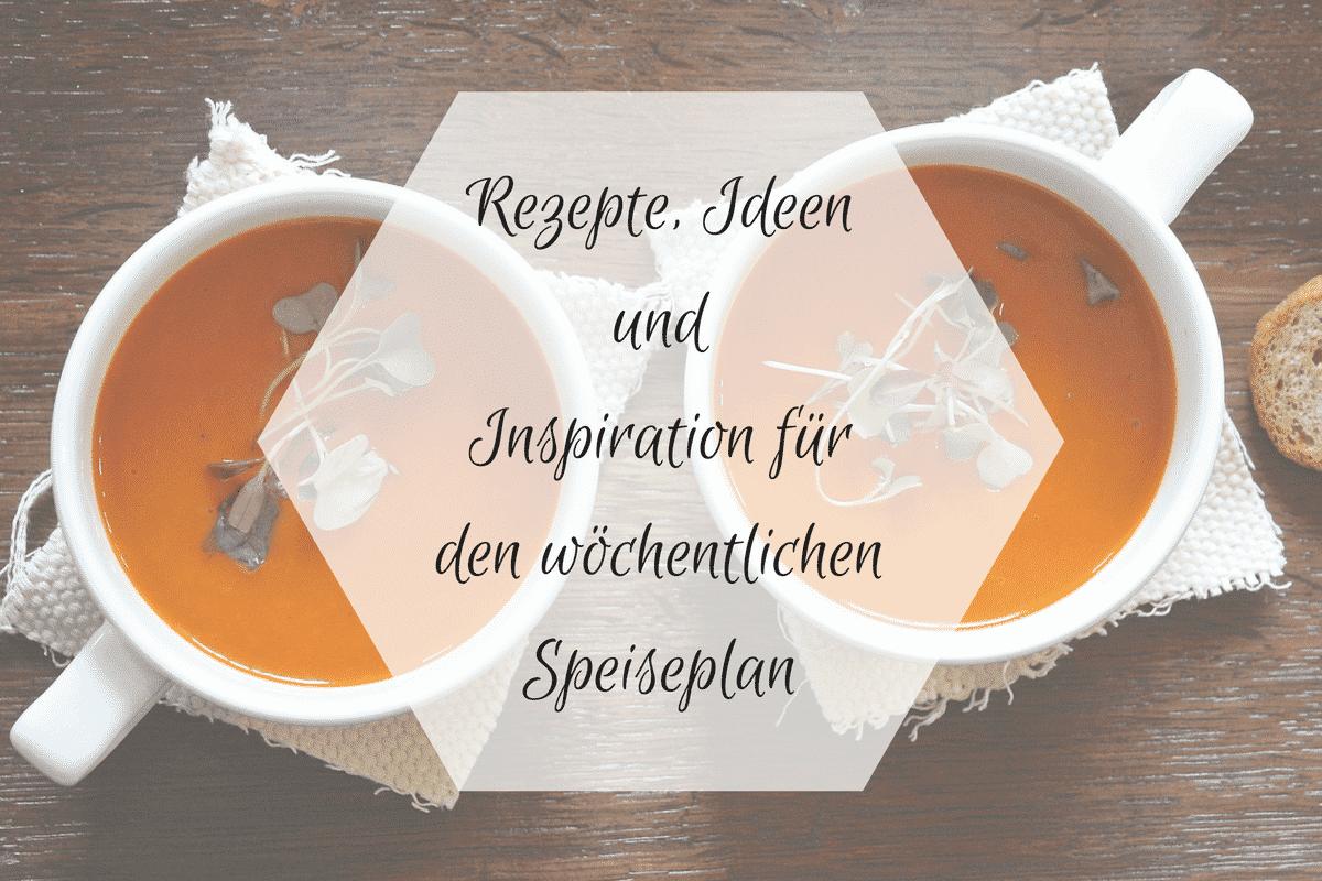 Rezepte, Ideen und Inspiration für den wöchentlichen Speiseplan