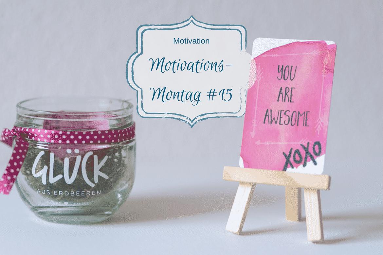 Motivations-Montag 15/2018 – vor dem Urlaub ist nach dem Urlaub