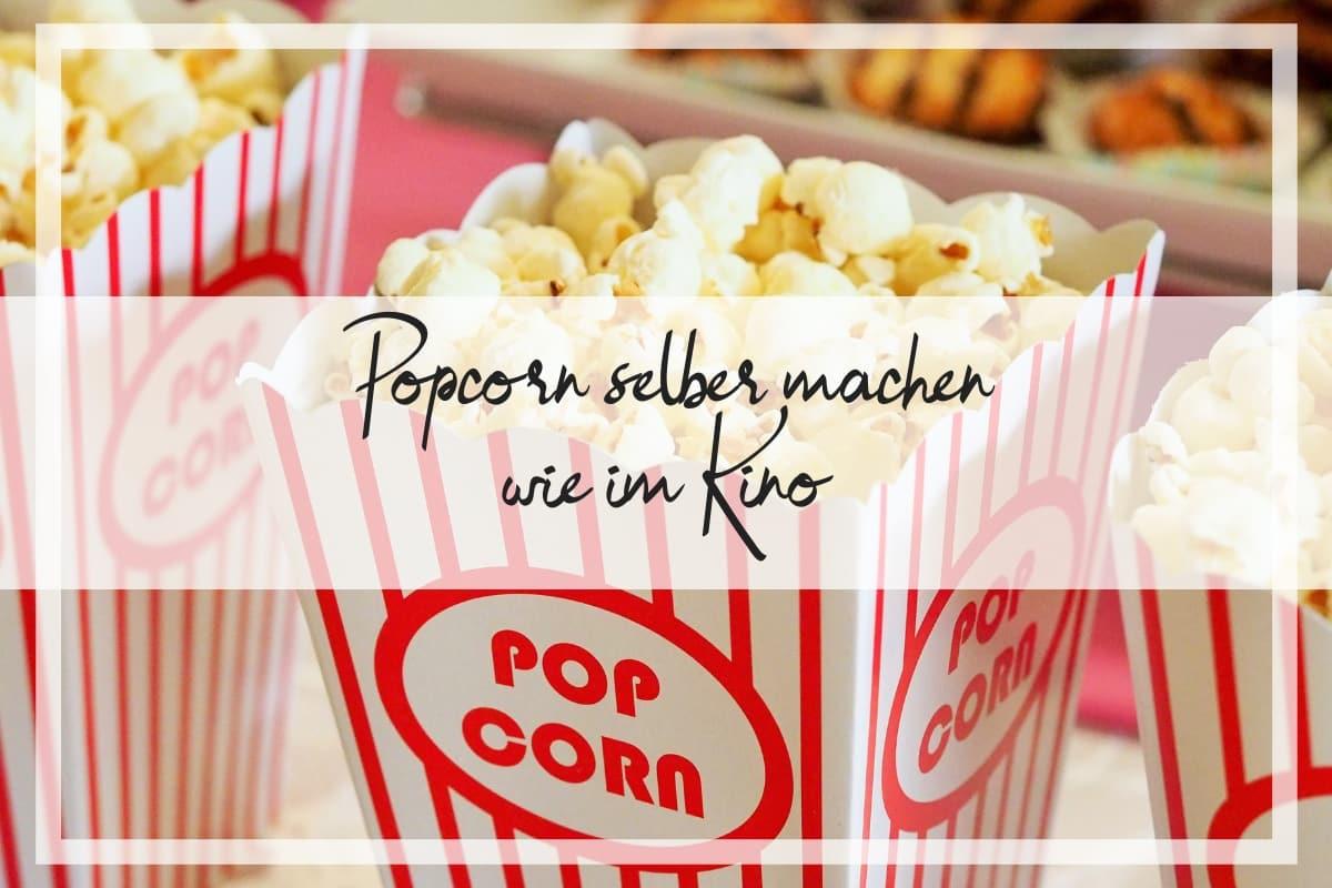 Popcorn selber machen - wie im Kino